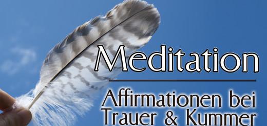 Geführte Meditation Affirmationen bei Trauer und Kummer